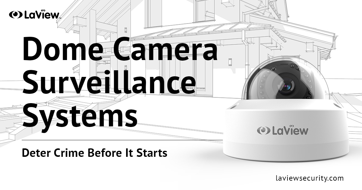 Dome Camera Surveillance Systems – Deter Crime Before It Starts